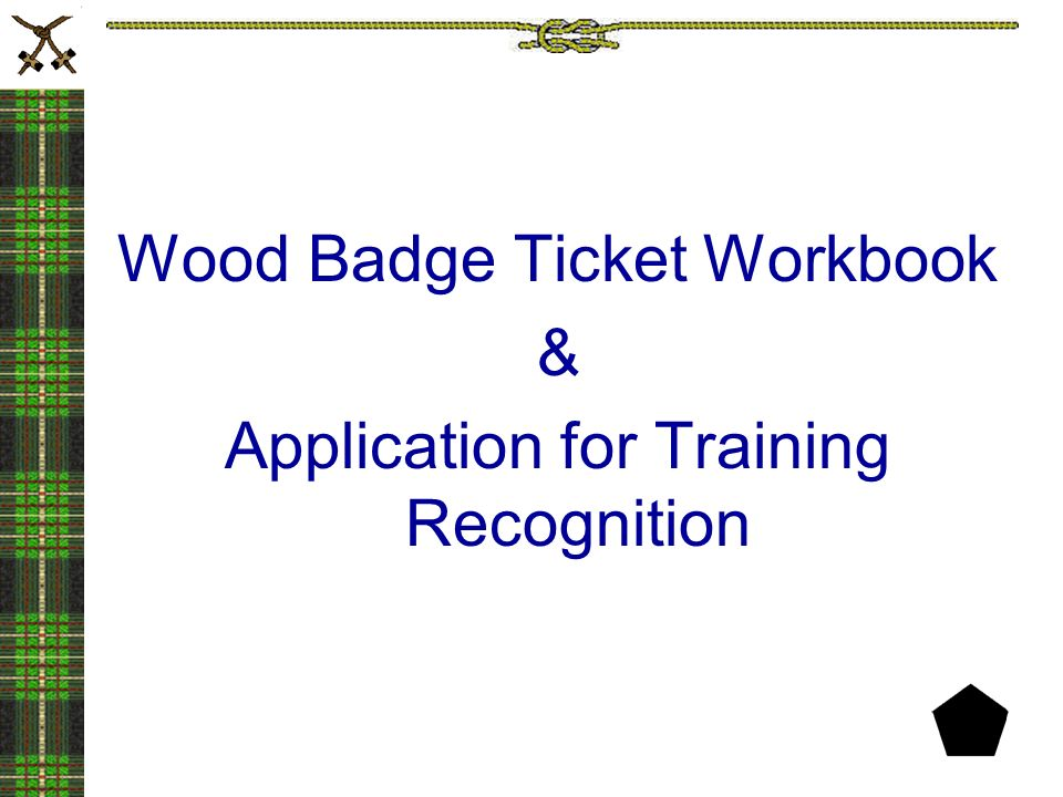 The Wood Badge Ticket. Wood Badge Ticket Tradition Purpose of the ...