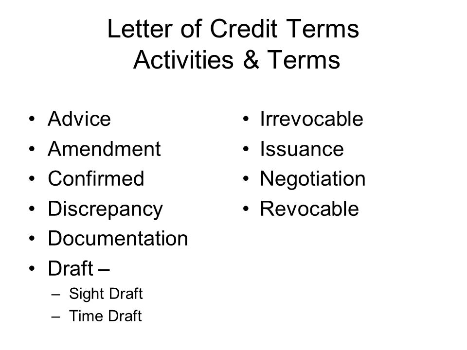 3 letter of credit terms activities terms advice amendment confirmed discrepancy documentation draft sight draft time draft irrevocable issuance