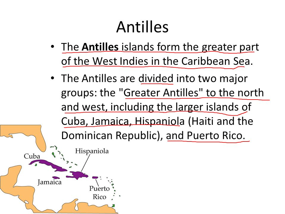Antilles The Antilles islands form the greater part of the West Indies in the Caribbean Sea.