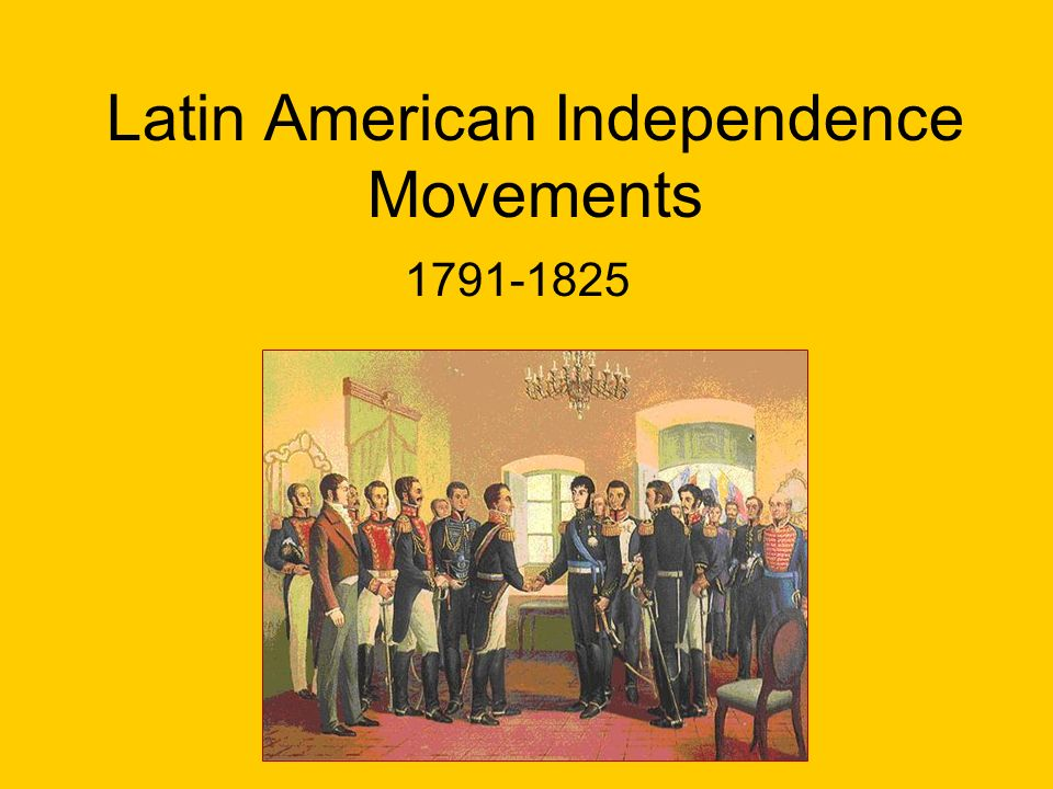 Latin American Independence Movements 1791-1825