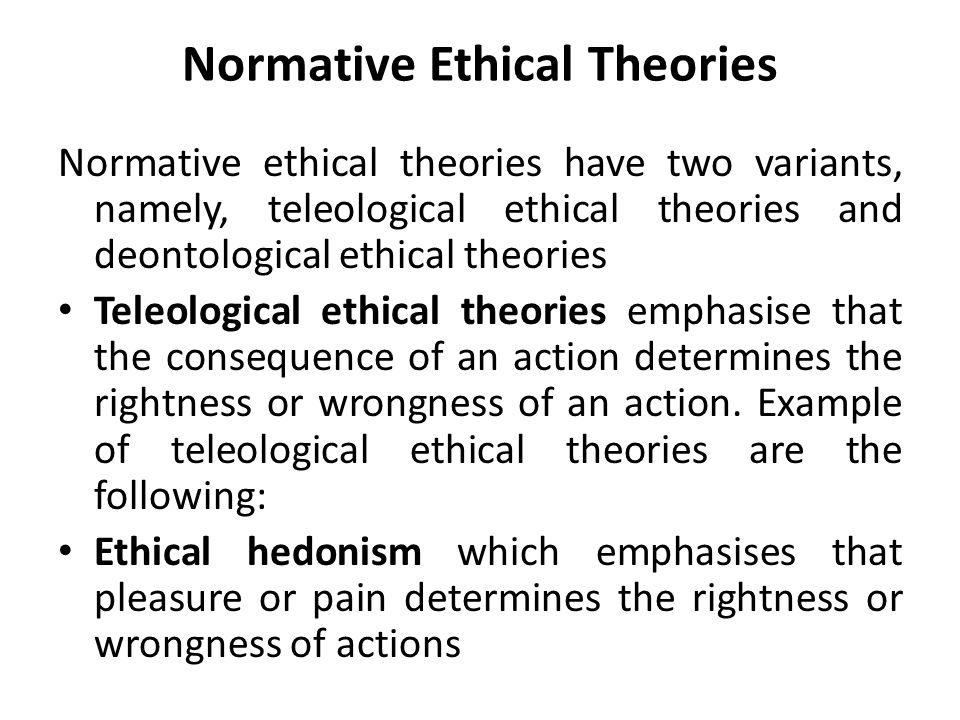 normative ethical theories What is normative ethics that is, in theory, ethics may change for time, place, and circumstance ethical relativism takes full advantage of this theory.