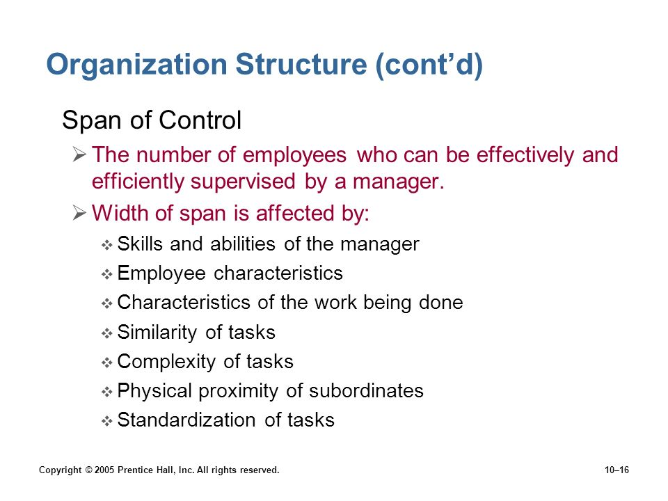 Copyright © 2005 Prentice Hall, Inc. All rights reserved.10–16 Organization Structure (cont'd) Span of Control  The number of employees who can be ef