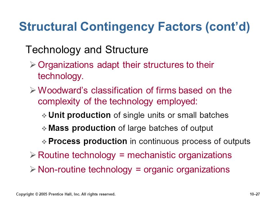 Copyright © 2005 Prentice Hall, Inc. All rights reserved.10–27 Structural Contingency Factors (cont'd) Technology and Structure  Organizations adapt