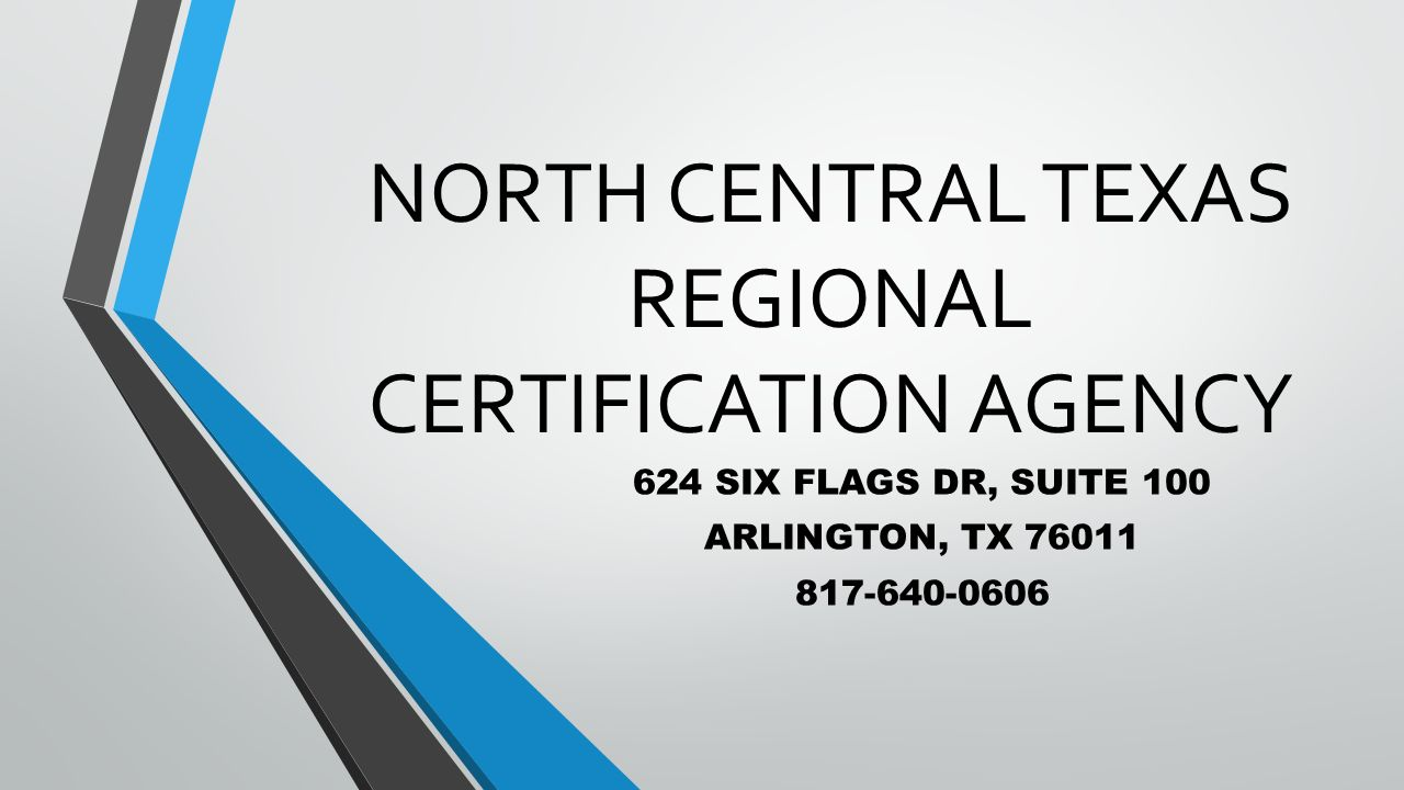North central texas regional certification agency 624 six flags dr 1 north central texas regional certification agency 624 six flags dr suite 100 arlington tx 76011 817 640 0606 xflitez Choice Image
