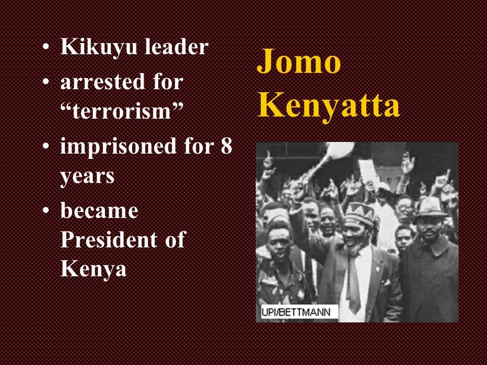 Jomo Kenyatta Kikuyu leader arrested for terrorism imprisoned for 8 years became President of Kenya