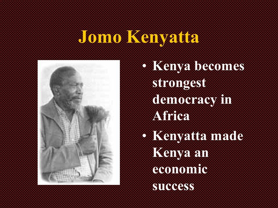 Jomo Kenyatta Kenya becomes strongest democracy in Africa Kenyatta made Kenya an economic success