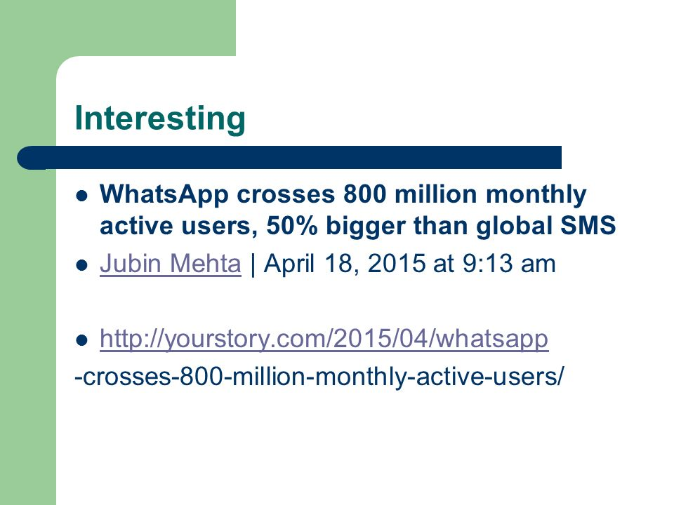 Interesting WhatsApp crosses 800 million monthly active users, 50% bigger than global SMS Jubin Mehta | April 18, 2015 at 9:13 am Jubin Mehta http://yourstory.com/2015/04/whatsapp -crosses-800-million-monthly-active-users/