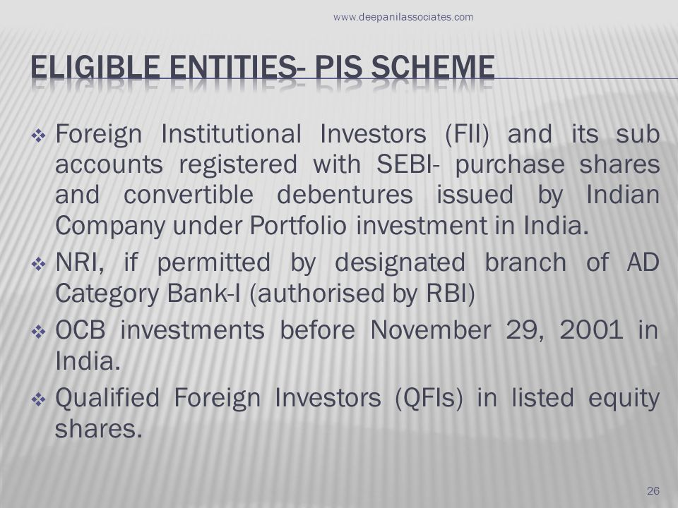  Foreign Institutional Investors (FII) and its sub accounts registered with SEBI- purchase shares and convertible debentures issued by Indian Company under Portfolio investment in India.