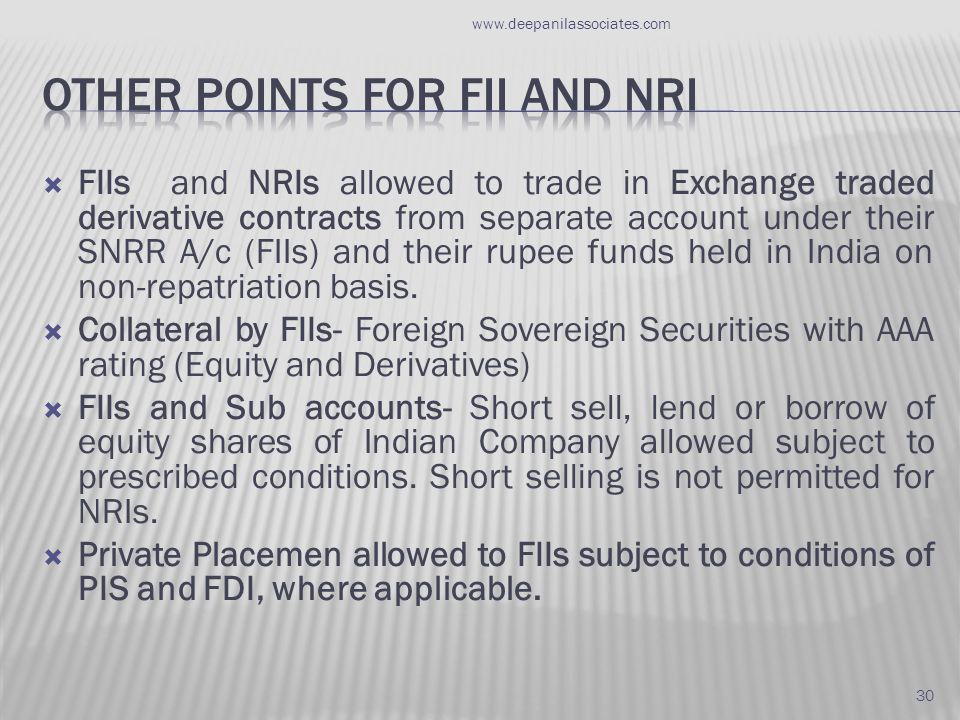  FIIs and NRIs allowed to trade in Exchange traded derivative contracts from separate account under their SNRR A/c (FIIs) and their rupee funds held in India on non-repatriation basis.