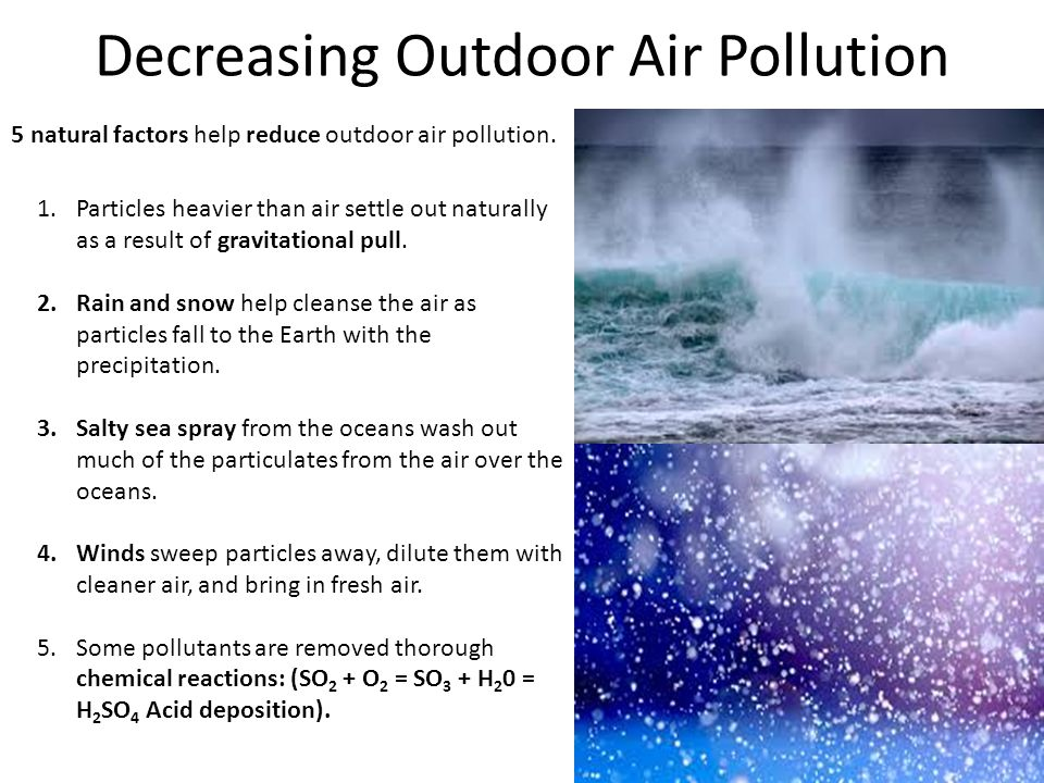 Decreasing Outdoor Air Pollution 5 natural factors help reduce outdoor air pollution.