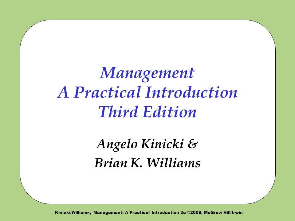 Kinicki/Williams, Management: A Practical Introduction 3e ©2008, McGraw-Hill/Irwin Management A Practical Introduction Third Edition Angelo Kinicki & Brian K.