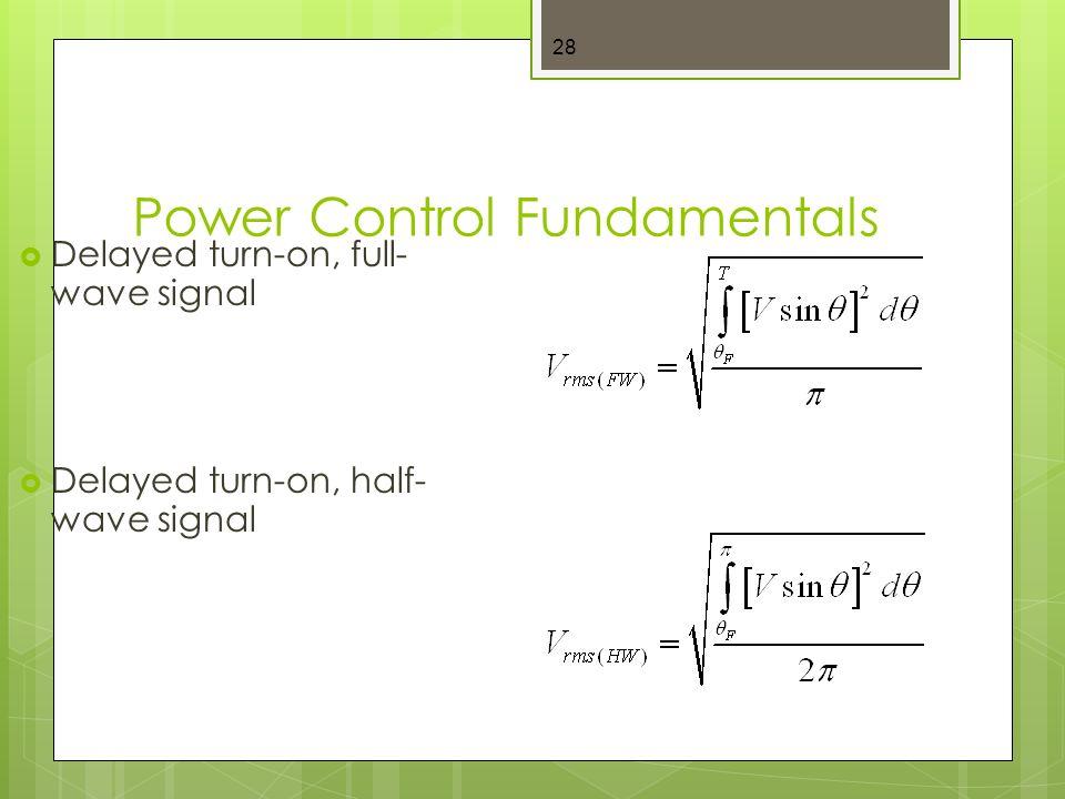 Power Control Fundamentals 28  Delayed turn-on, full- wave signal  Delayed turn-on, half- wave signal