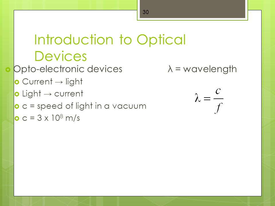 Introduction to Optical Devices 30  Opto-electronic devicesλ = wavelength  Current → light  Light → current  c = speed of light in a vacuum  c = 3 x 10 8 m/s