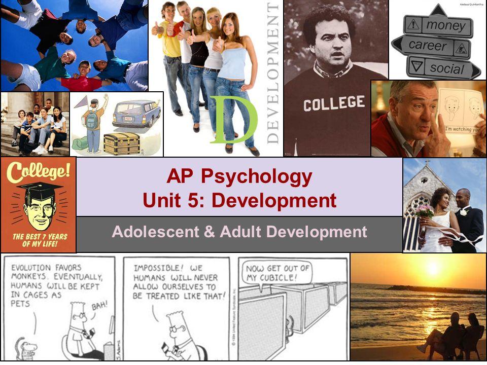 Adolescent & Adult Development AP Psychology Unit 5: Development