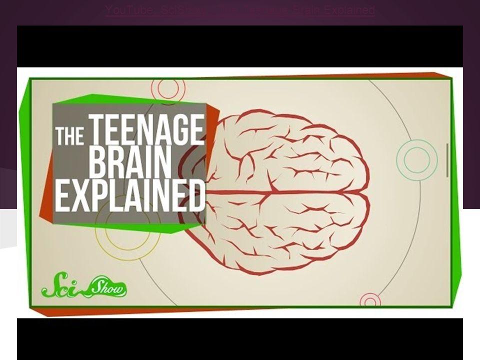 YouTube: SciShow - The Teenage Brain Explained