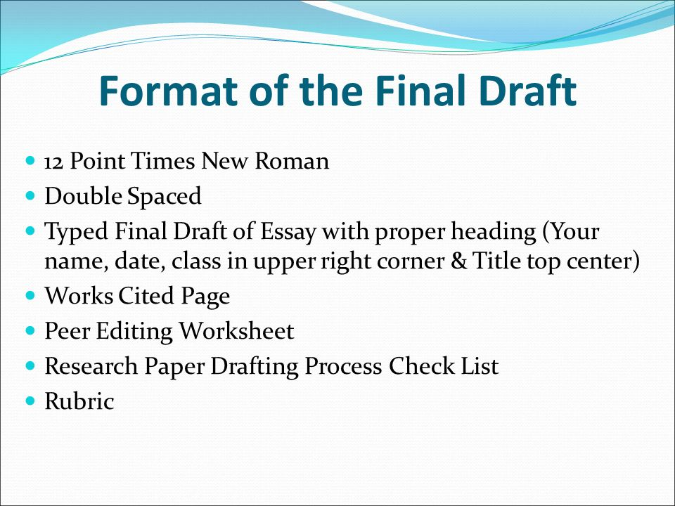 final draft research essay Research paper: proofread the final draft look for careless errors such as misspelled words and incorrect punctuation and capitalization errors are harder to spot on a computer screen than on paper.