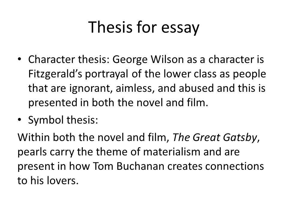 Making A Thesis Statement For An Essay Thesis For Essay Character Thesis George Wilson As A Character Is  Fitzgeralds Portrayal Of The Science Fair Essay also Thesis Examples In Essays Example Thesis With Quotes And Scenes Examples For The Great  Essay Writing For High School Students