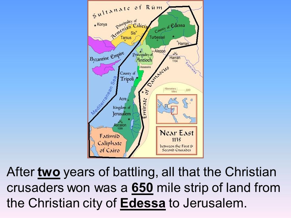After two years of battling, all that the Christian crusaders won was a 650 mile strip of land from the Christian city of Edessa to Jerusalem.