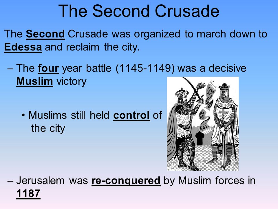 The Second Crusade The Second Crusade was organized to march down to Edessa and reclaim the city.