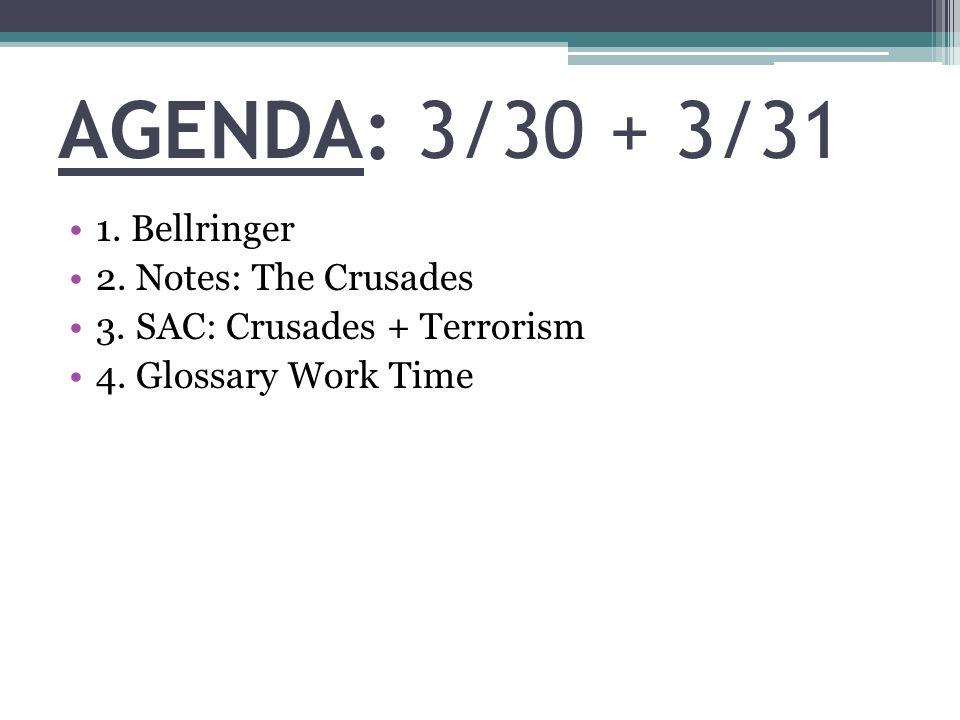 AGENDA: 3/30 + 3/31 1. Bellringer 2. Notes: The Crusades 3.
