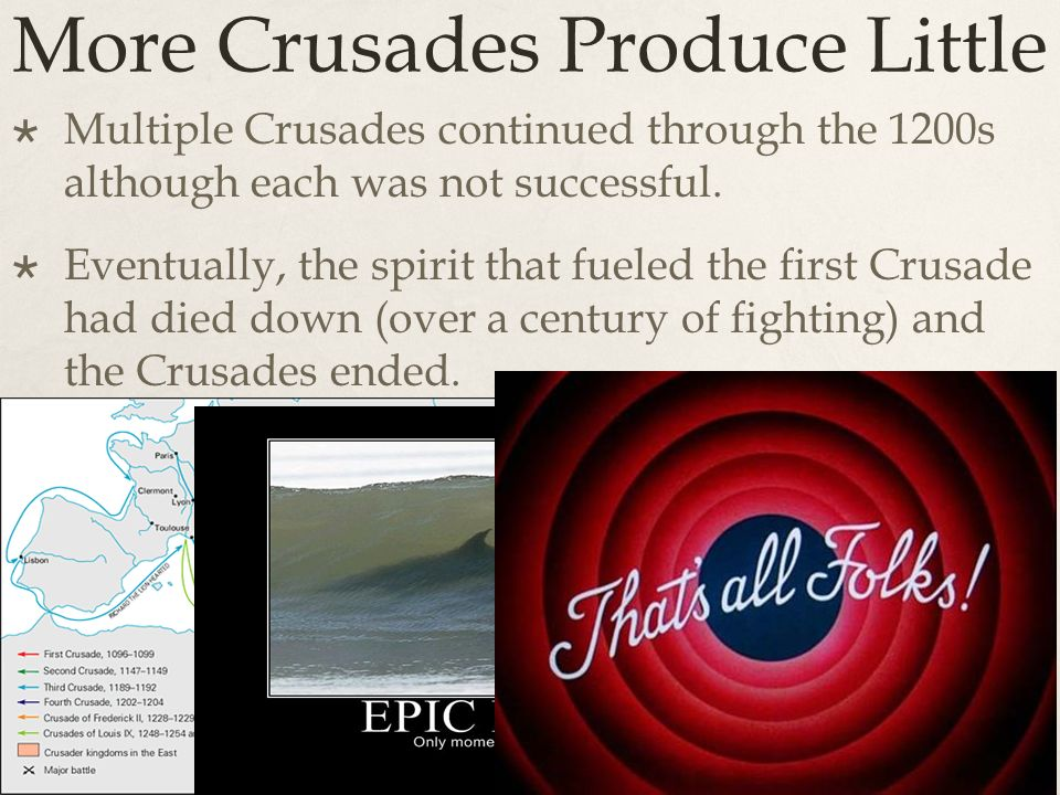 More Crusades Produce Little  Multiple Crusades continued through the 1200s although each was not successful.