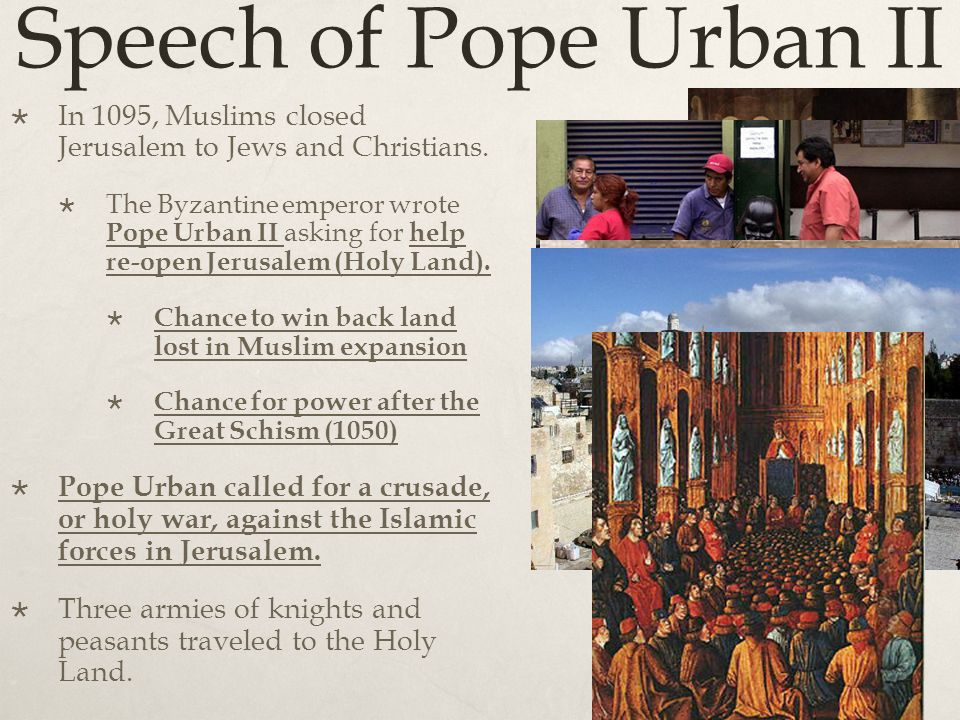 Speech of Pope Urban II  In 1095, Muslims closed Jerusalem to Jews and Christians.