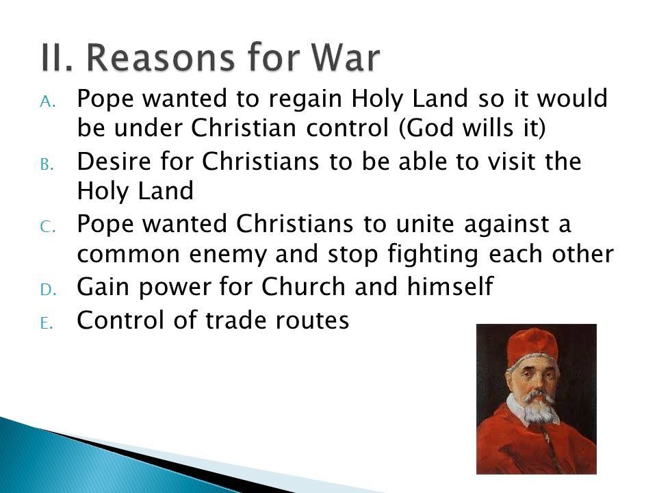A. Pope wanted to regain Holy Land so it would be under Christian control (God wills it) B.
