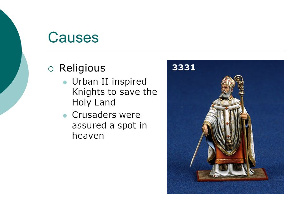 Causes  Religious Urban II inspired Knights to save the Holy Land Crusaders were assured a spot in heaven