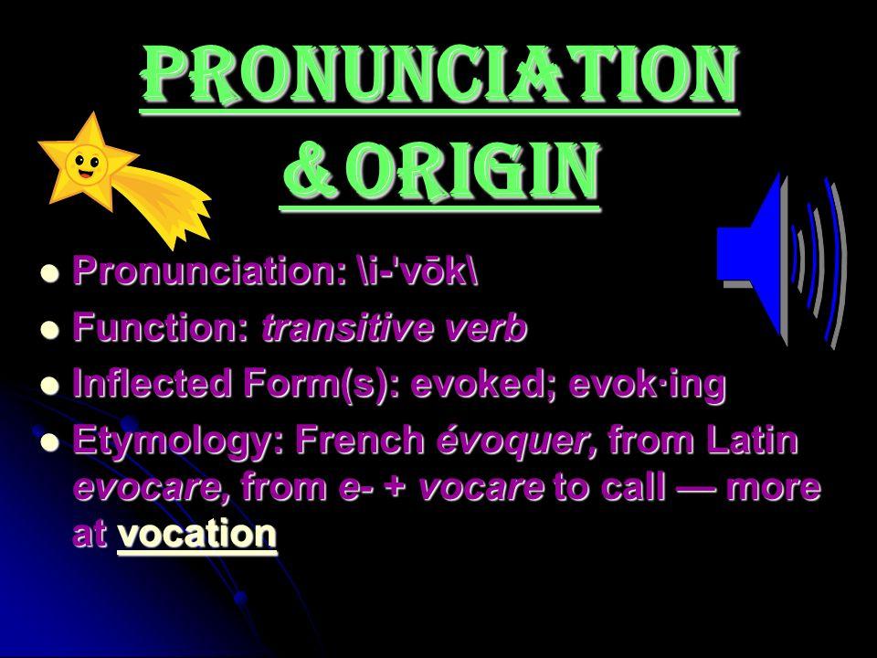 Evoke. Pronunciation &origin Pronunciation: \i-ˈvōk\ Function ...
