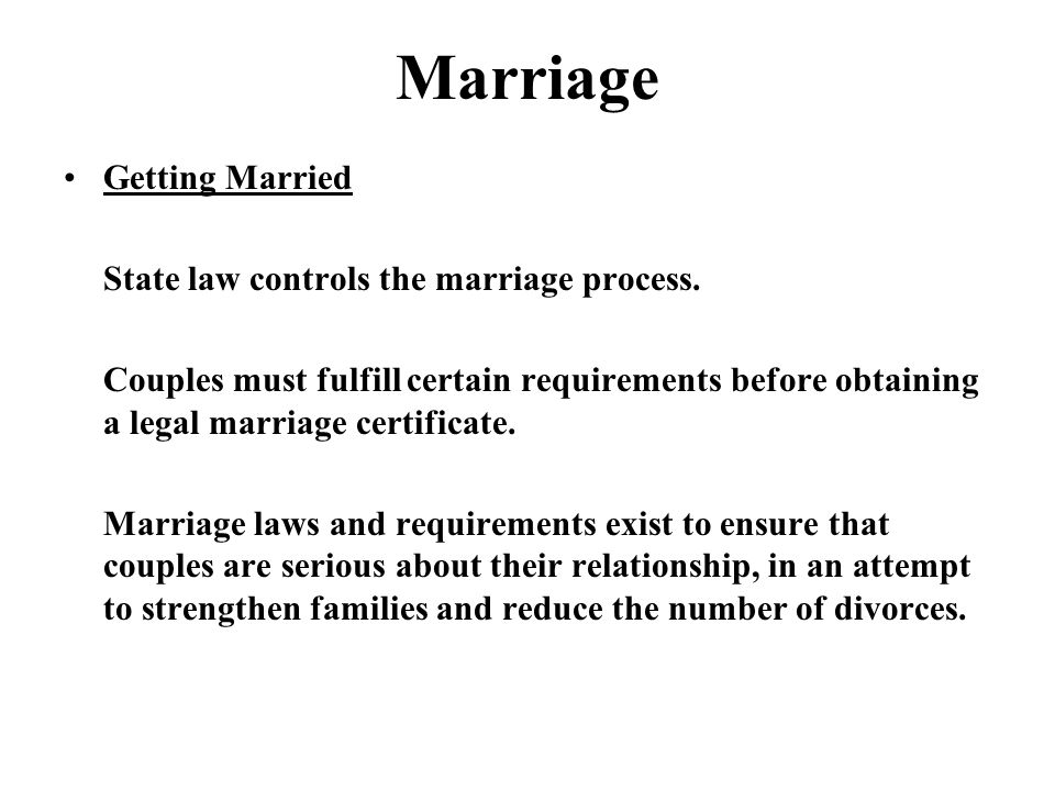 Marriage Getting Married State law controls the marriage process.