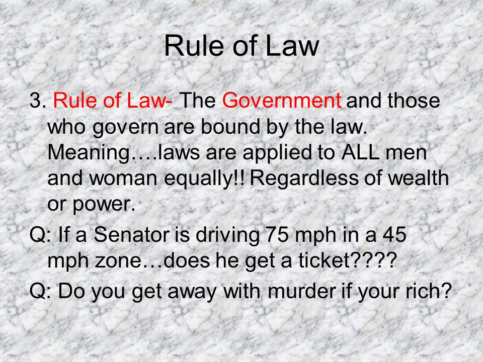 Rule of Law 3. Rule of Law- The Government and those who govern are bound by the law.