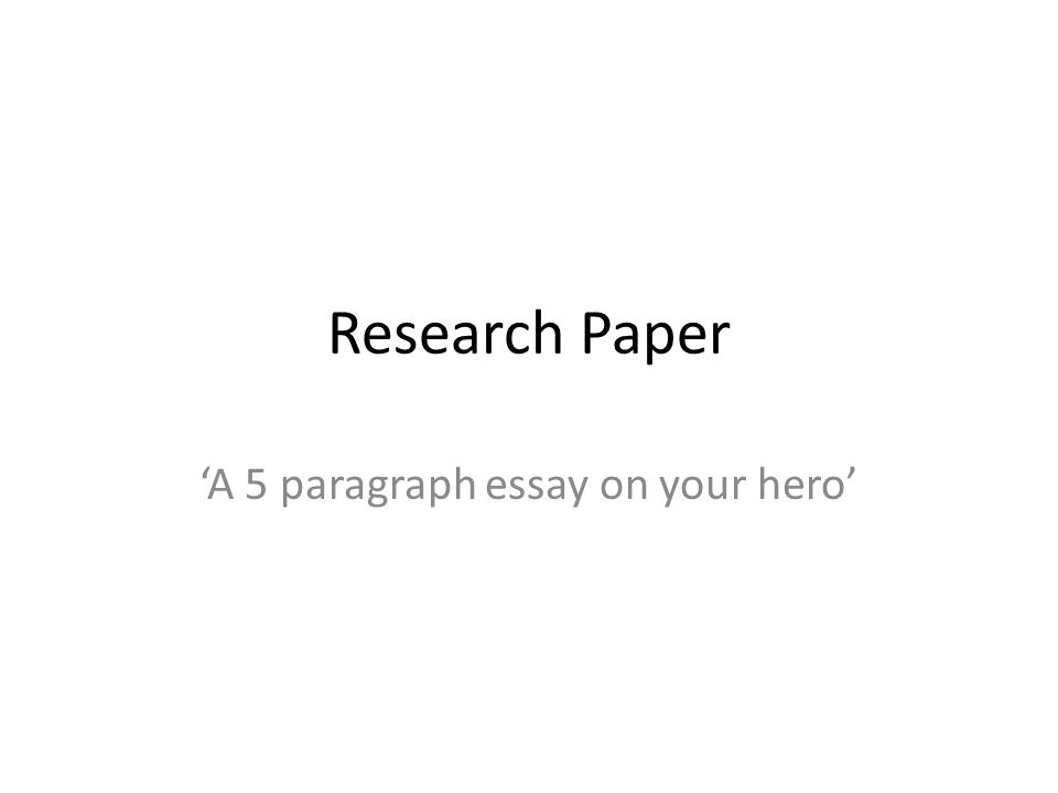research paper a paragraph essay on your hero ppt  1 research paper a 5 paragraph essay on your hero