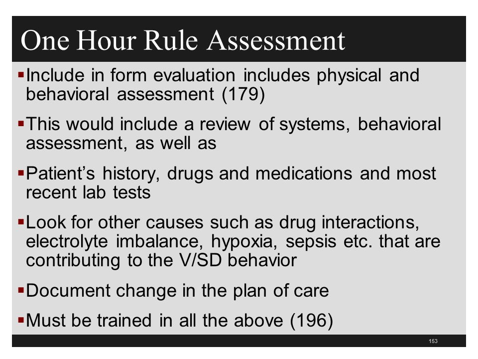 153  Include in form evaluation includes physical and behavioral assessment (179)  This would include a review of systems, behavioral assessment, as well as  Patient's history, drugs and medications and most recent lab tests  Look for other causes such as drug interactions, electrolyte imbalance, hypoxia, sepsis etc.
