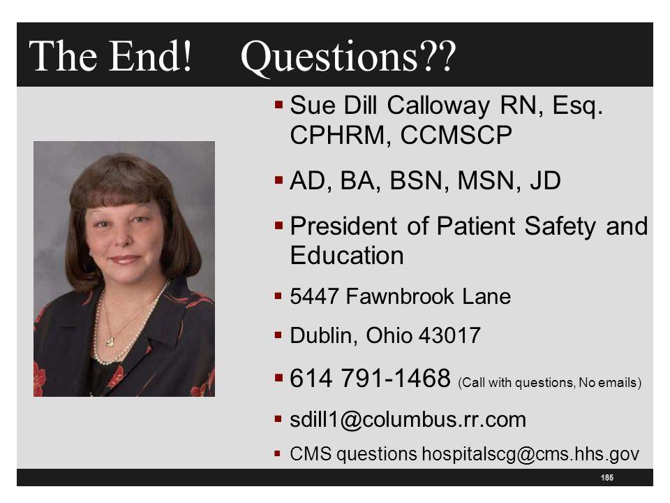 185 The End. Questions .  Sue Dill Calloway RN, Esq.