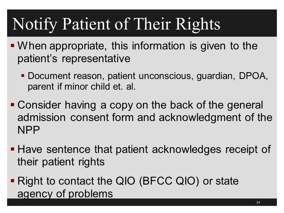 24  When appropriate, this information is given to the patient's representative  Document reason, patient unconscious, guardian, DPOA, parent if minor child et.