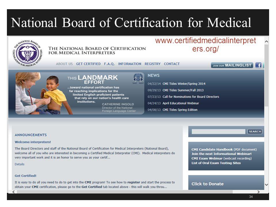 National Board of Certification for Medical 34 www.certifiedmedicalinterpret ers.org/