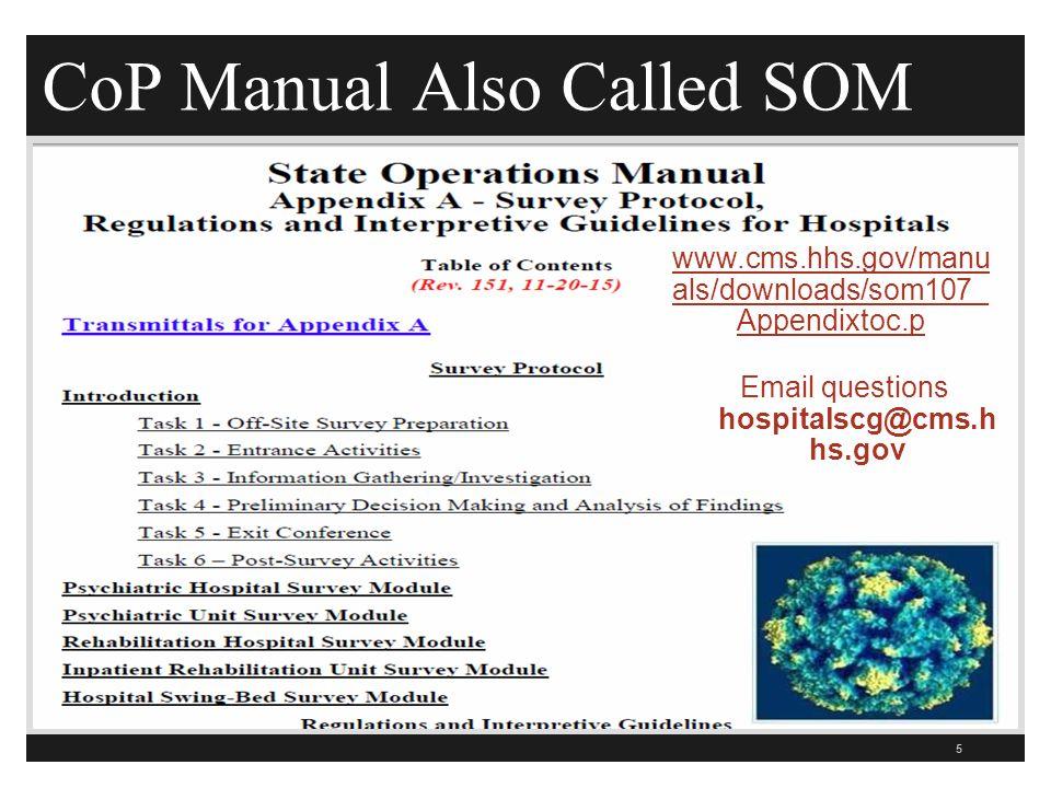 CoP Manual Also Called SOM 5 www.cms.hhs.gov/manu als/downloads/som107_ Appendixtoc.p Email questions hospitalscg@cms.h hs.gov