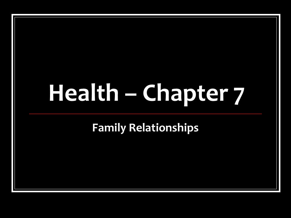 Health – Chapter 7 Family Relationships
