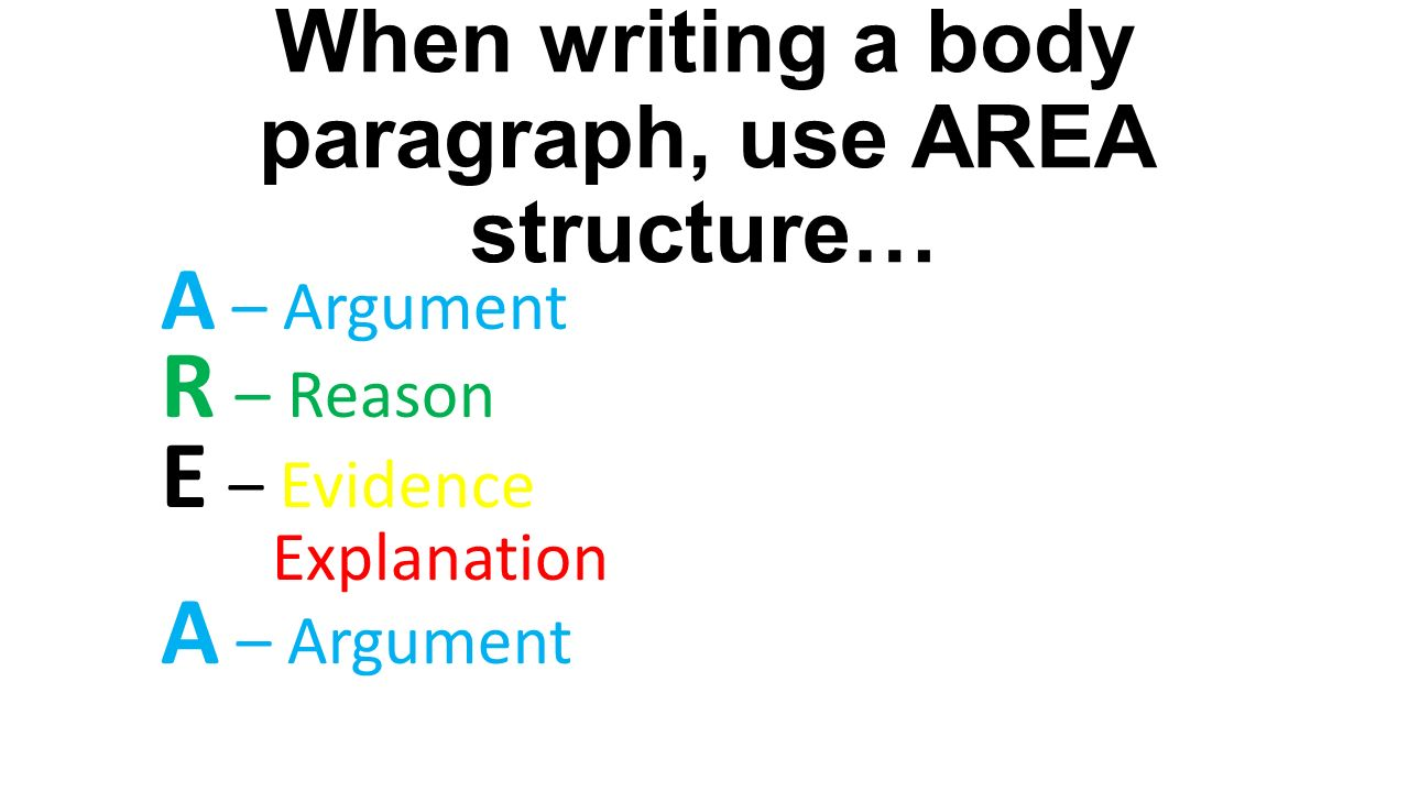 follow these directions write down your homework pick up 5 when writing a body paragraph use area structure a argument r reason e evidence explanation a argument