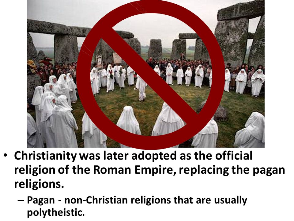 Christianity was later adopted as the official religion of the Roman Empire, replacing the pagan religions.