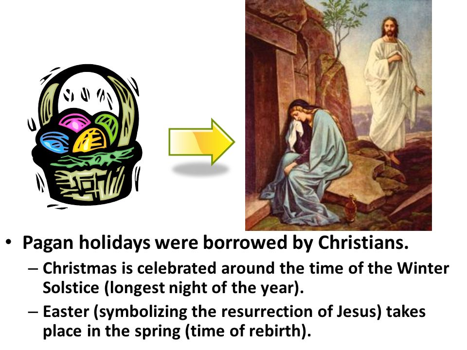 Pagan holidays were borrowed by Christians.