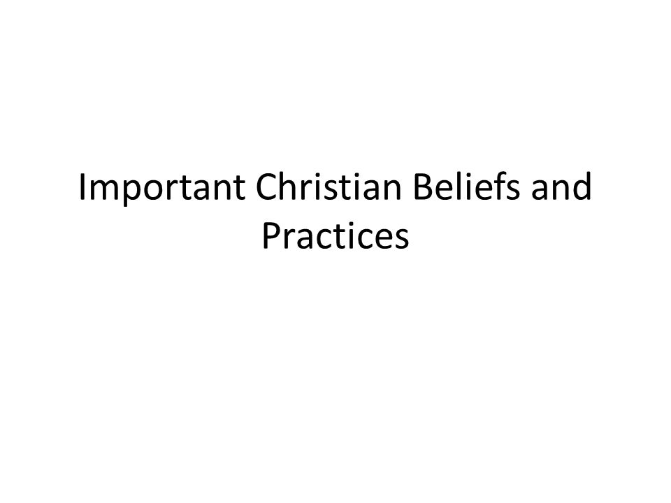 Important Christian Beliefs and Practices