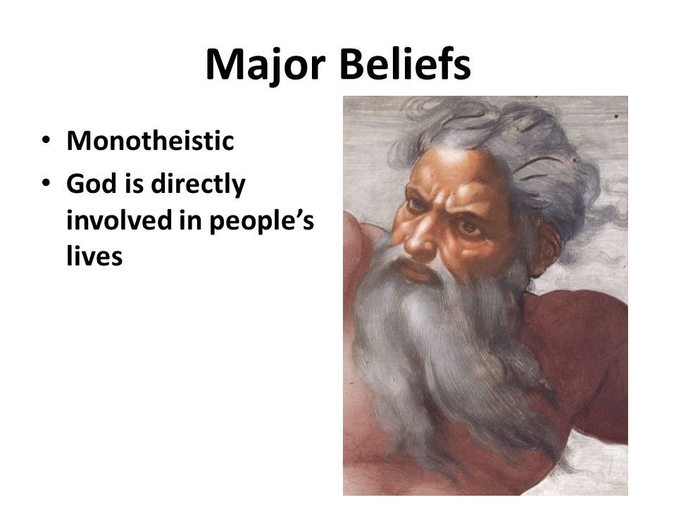 Major Beliefs Monotheistic God is directly involved in people's lives