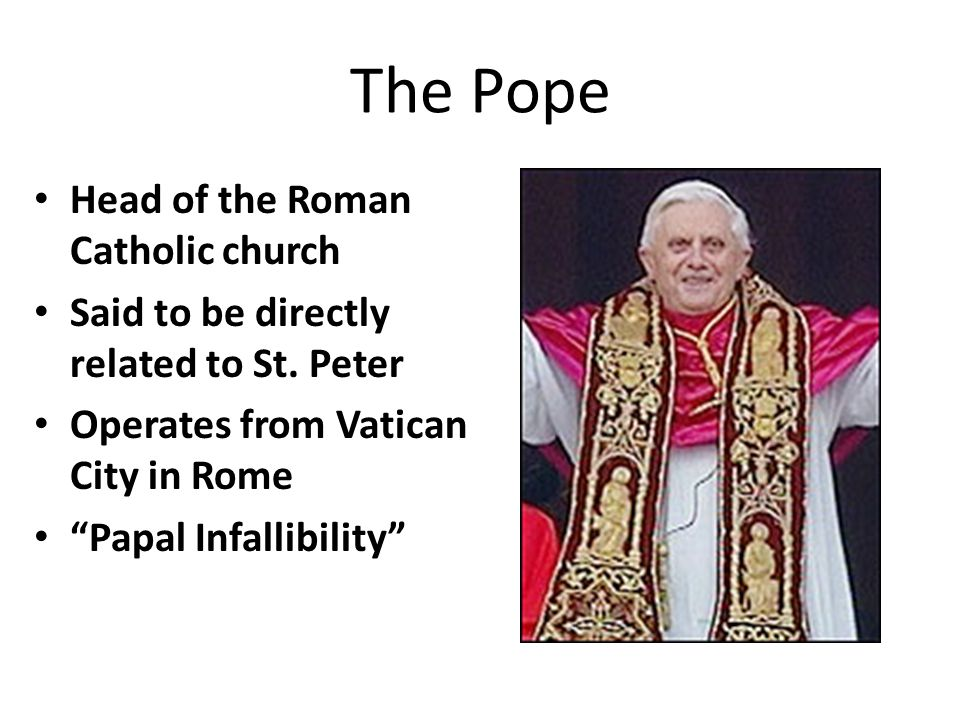 The Pope Head of the Roman Catholic church Said to be directly related to St.