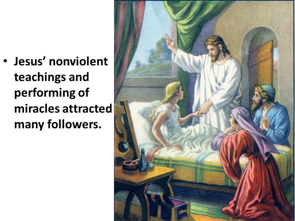 Jesus' nonviolent teachings and performing of miracles attracted many followers.