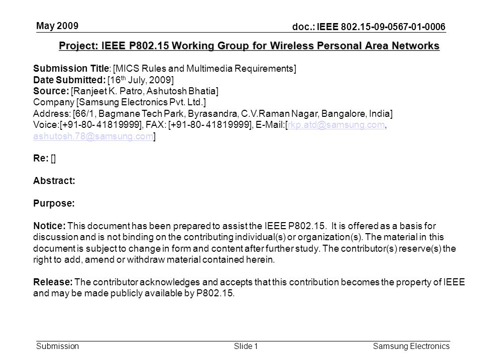 doc.: IEEE Submission May 2009 Samsung Electronics Slide 1 Project: IEEE P Working Group for Wireless Personal Area Networks Submission Title: [MICS Rules and Multimedia Requirements] Date Submitted: [16 th July, 2009] Source: [Ranjeet K.