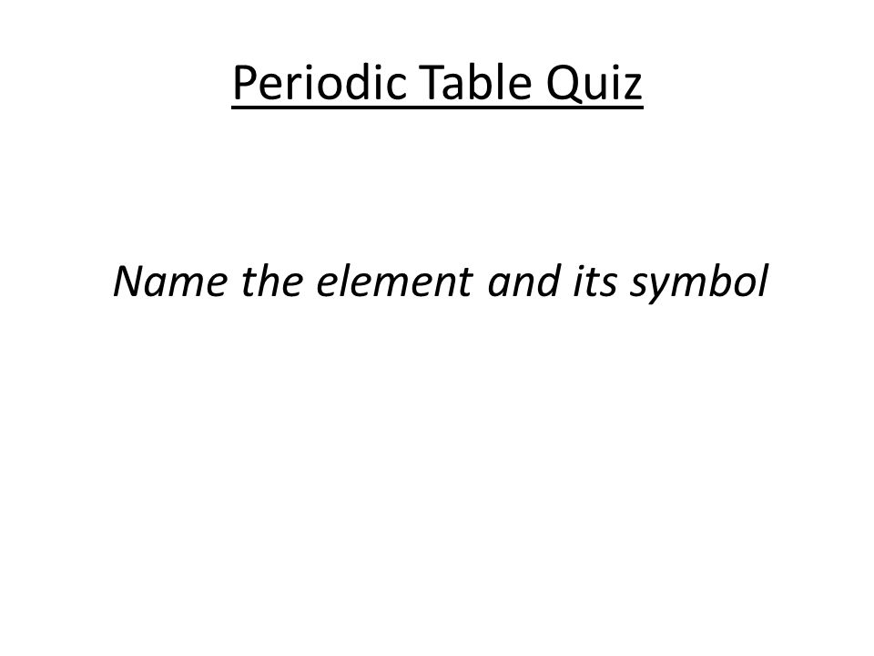Elements and the periodic table how many chemical elements can 14 periodic table quiz name the element and its symbol urtaz Choice Image