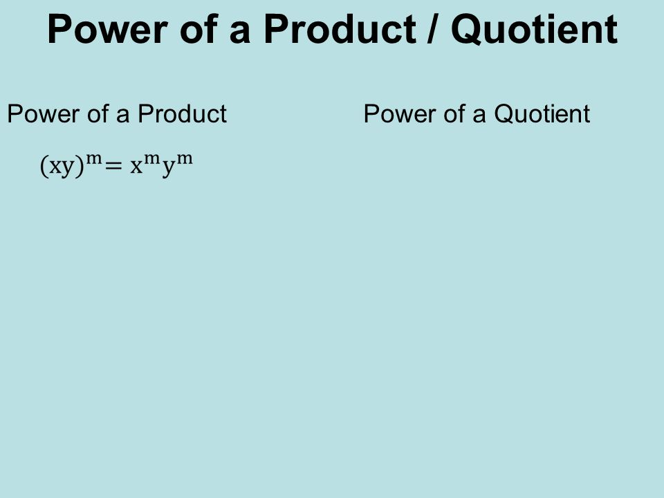 Power of a Product Power of a Product / Quotient Power of a Quotient