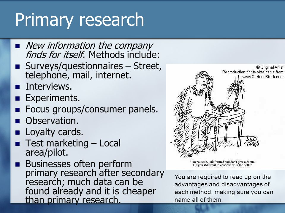 disadvantages of primary market research Learn the difference between primary and secondary research and how and advantages and disadvantages of a why do market research types of research: primary.