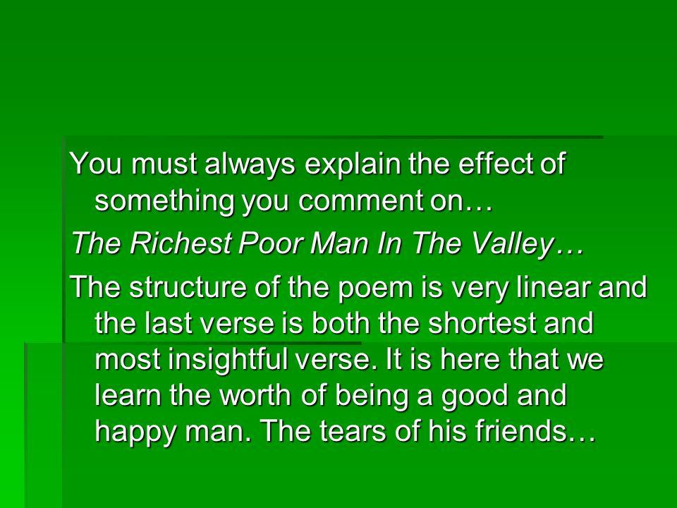 You must always explain the effect of something you comment on… The Richest Poor Man In The Valley… The structure of the poem is very linear and the last verse is both the shortest and most insightful verse.